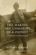 The Making and Unmaking of a Zionist: A Personal and Political Journey