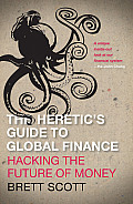 The Heretic's Guide to Global Finance: A Guide to Creative Financial Activism