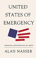 United States of Emergency: American Capitalism and Its Crises (Future of World Capitalism)