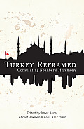 Turkey Reframed: Constituting Neoliberal Hegemony