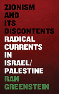 Zionism and Its Discontents: Radical Currents in Israel/Palestine