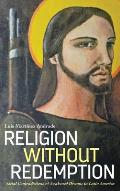 Religion Without Redemption: Social Contradictions and Awakened Dreams in Latin America