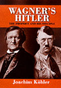 Wagners Hitler The Prophet & His Discipl