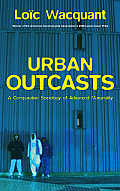 Urban Outcasts: A Comparative Sociology of Advanced Marginality