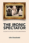 Ironic Spectator: Solidarity in the Age of Post-Humanitarianism