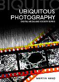 Ubiquitous Photography (Dms - Digital Media and Society)