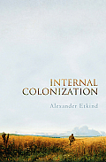 Internal Colonization: Russias Imperial Experience Cover