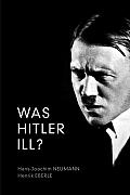 Was Hitler Ill: A Final Diagnosis