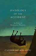 Ontology of the Accident: An Essay on Destructive Plasticity