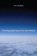 The Misguided Search for the Political: Social Weightlessness in Radical Democratic Theory