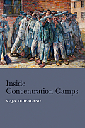 Inside Concentration Camps Social Life at the Extremes