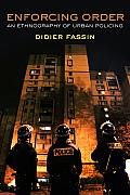 Enforcing Order An Ethnography of Urban Policing