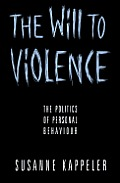 The Will to Violence: The Politics of Personal Behaviour