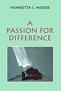 A Passion for Difference: Essays in Anthropology and Gender