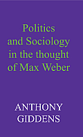 Politics and Sociology in the Thought of Max Weber