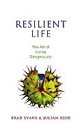 Resilient Life: The Art of Living Dangerously