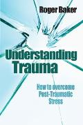 Understanding Trauma: How to Overcome Post-Traumatic Stress