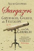 Stargazers: Copernicus, Galileo, the Telescope and the Church: Understanding the Heavens 1500-1700