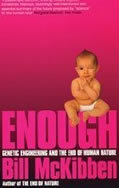 Enough: Genetic Engineering and the End of Human Nature
