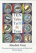 Ten Tales Tall & True by Alasdair Gray