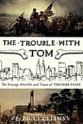 The Trouble With Tom: the Strange Afterlife and Times of Thomas Paine Cover