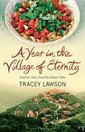Year in the Village of Eternity Timeless Tales from the Italian Table