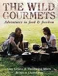 Wild Gourmets Adventures In Food & Fre