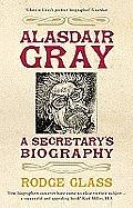 Alasdair Gray: A Secretary's Biography by Rodge Glass