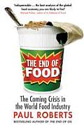 End of Food the Coming Crisis in the World Food Industry