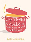 Thrifty Cookbook 476 Ways to Eat Well With Leftovers
