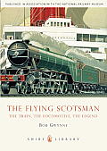 The Flying Scotsman: The Train, the Locomotive, the Legend Cover