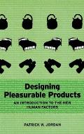 Designing Pleasurable Products An Introduction to the New Human Factors