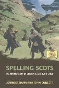 Spelling Scots: The Orthography of Literary Scots, 1700-2000
