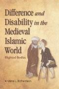Difference and Disability in the Medieval Islamic World: Blighted Bodies