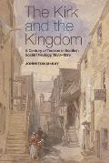 The Kirk and the Kingdom: A Century of Tension in Scottish Social Theology, 1830-1929: The Chalmers Lectures for 2011