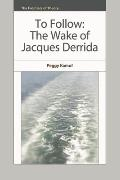 To Follow: The Wake of Jacques Derrida