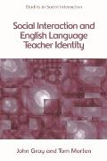 Social Interaction and ELT Teacher Identity (Studies in Social Interaction)