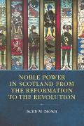Noble Power in Scotland from the Reformation to the Revolution
