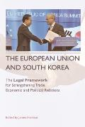 The European Union and South Korea: The Legal Framework for Strengthening Trade, Economic and Political Relations