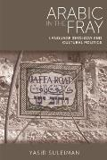 Arabic in the Fray: Language Ideology and Cultural Politics