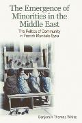 The Emergence of Minorities in the Middle East: The Politics of Community in French Mandate Syria