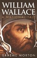 William Wallace: A National Tale