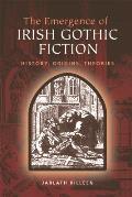 The Emergence of Irish Gothic Fiction: History, Origins, Theories