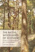 The Native Woodlands of Scotland: Ecology, Conservation and Management