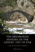 The Edinburgh History of the Greeks, 1453 to 1768: The Ottoman Empire (Edinburgh History of the Greeks)
