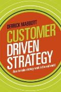 Customer Driven Strategy: How to Make Strategy Work in the Real World