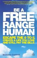 Be a Free Range Human Escape the 9 5 Create a Life You Love & Still Pay the Bills