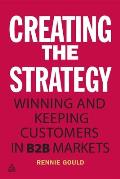 Creating the Strategy: Winning and Keeping Customers in B2B Markets
