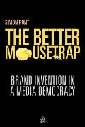 Better Mousetrap Brand Invention in a Media Democracy