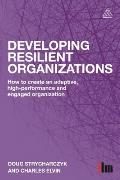 Developing Resilient Organizations: How to Create an Adaptive, High-Performance and Engaged Organization